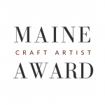 CALL FOR NOMINATIONS: 2021 MAINE CRAFT ARTIST AWARD