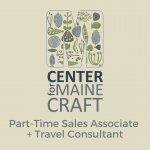 Now Hiring: Center for Maine Craft Part-Time Gallery Sales Associate & Travel Consultant